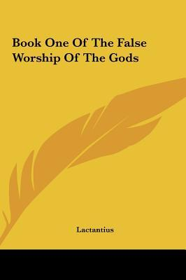 Book One of the False Worship of the Gods
