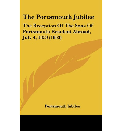 The Portsmouth Jubilee : The Reception of the Sons of Portsmouth Resident Abroad, July 4, 1853 (1853)