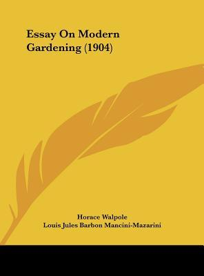walpole essay on modern gardening Essay on modern gardening three hundred copies of this book have been printed from type and the type distributedthis essay was first printed at mr walpole.