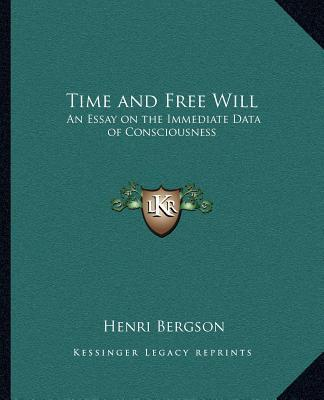 Time and free will, an essay on the immediate data of consciousness
