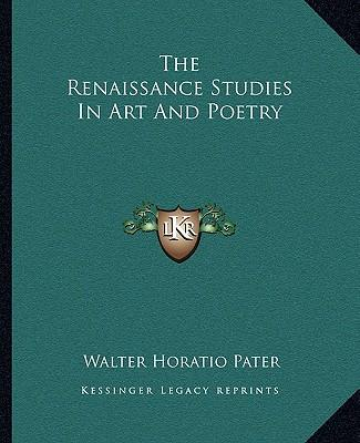 the renaissance studies in and poetry walter horatio pater 9781162706771
