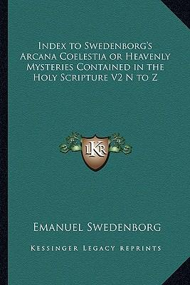 Index to Swedenborg's Arcana Coelestia or Heavenly Mysteries Contained in the Holy Scripture V2 N to Z