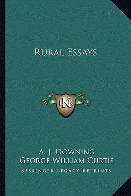 rural essays downing Bibliography downing, andrew jackson public cemeteries and public gardens in george w curtis ed, rural essays by andrew jackson downing new york: da capo, 1974.
