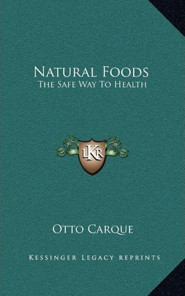 Natural Foods : The Safe Way to Health
