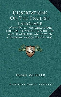 dissertations on the english language webster Dissertation english language noah webster dissertation english language noah webster noah websters advice to the young and moral catechism [noah webster] on amaa.