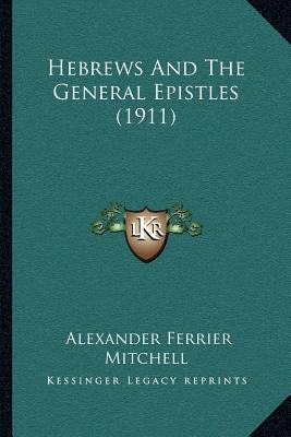 Hebrews And The General Epistles 1911 Alexander