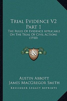 Trial Evidence V2 Part 1 : The Rules of Evidence Applicable on the Trial of Civil Actions (1918)