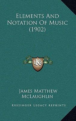 Elements and notation of music 1902 james matthew mclaughlin