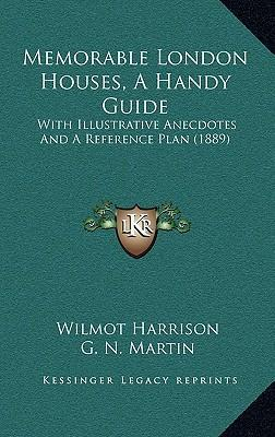 Memorable London Houses, a Handy Guide : With Illustrative Anecdotes and a Reference Plan (1889)