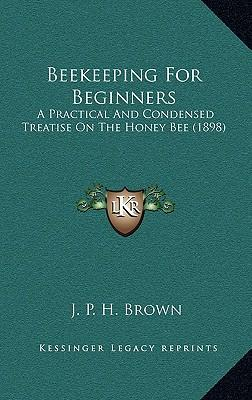 Beekeeping for beginners j p h brown 9781165956760 - Beekeeping beginners small business ...