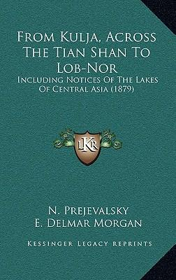 From Kulja, Across the Tian Shan to Lob-Nor : Including Notices of the Lakes of Central Asia (1879)
