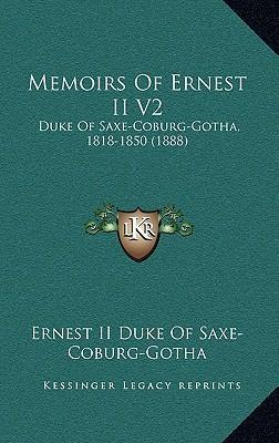 Memoirs of Ernest II V2 : Duke of Saxe-Coburg-Gotha, 1818-1850 (1888)
