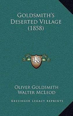oliver goldsmith s the deserted village Goldsmith, oliver the vicar of wakefield (oxford's world classics) reissue edition, 1999 new york: oxford university press the deserted village oliver goldsmith: a biography by washington irving] from project gutenberg goldsmith.
