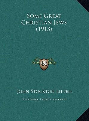 Some Great Christian Jews (1913) Some Great Christian Jews (1913)