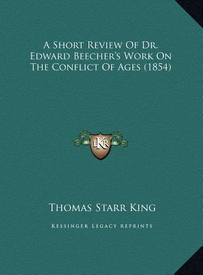 A Short Review of Dr. Edward Beecher's Work on the Conflict a Short Review of Dr. Edward Beecher's Work on the Conflict of Ages (1854) of Ages (1854)