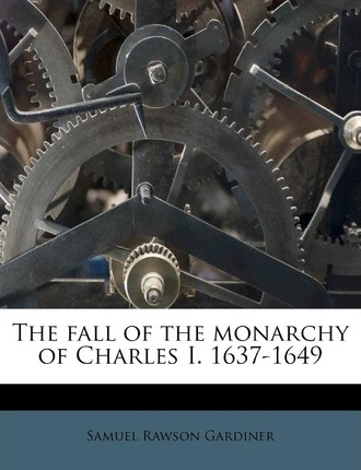Free book finder download The Fall of the Monarchy of Charles I. 1637-1649 1172925372 PDF FB2 by Samuel Rawson Gardiner