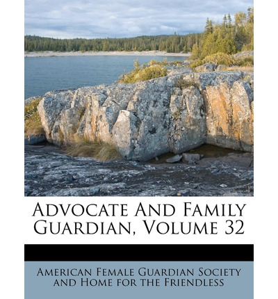Advocate and Family Guardian, Volume 32