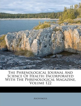 The Phrenological Journal and Science of Health : Incorporated with the Phrenological Magazine, Volume 122