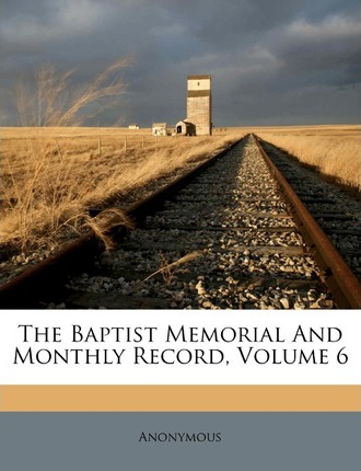 The Baptist Memorial and Monthly Record, Volume 6