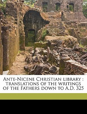 Ante-Nicene Christian Library : Translations of the Writings of the Fathers Down to A.D. 325 Volume 20