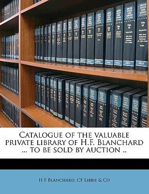 Catalogue of the Valuable Private Library of H.F. Blanchard ... to Be Sold by Auction ..