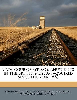 Catalogue of Syriac Manuscripts in the British Museum Acquired Since the Year 1838 Volume 3