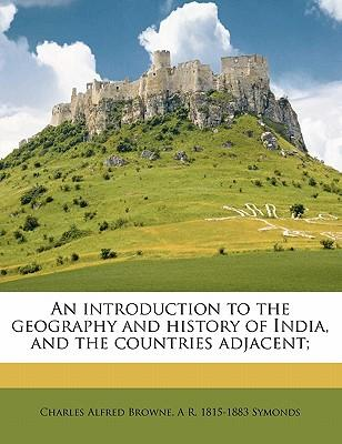 An Introduction to the Geography and History of India, and the Countries Adjacent;