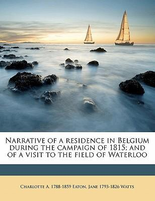 Narrative of a Residence in Belgium During the Campaign of 1815; And of a Visit to the Field of Waterloo