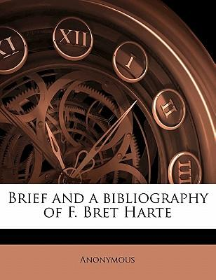 Brief and a Bibliography of F. Bret Harte
