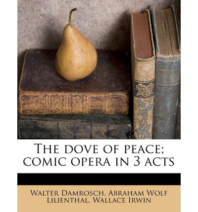 The Dove of Peace; Comic Opera in 3 Acts