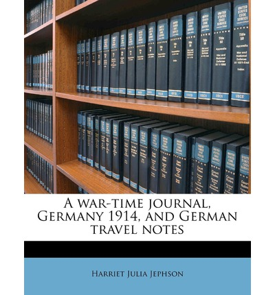 A War-Time Journal, Germany 1914, and German Travel Notes