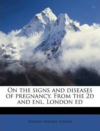 On the Signs and Diseases of Pregnancy. from the 2D and Enl. London Ed