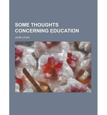 john lockes some thoughts concerning education The paperback of the some thoughts concerning education by john locke at barnes & noble free shipping on $25 or more.