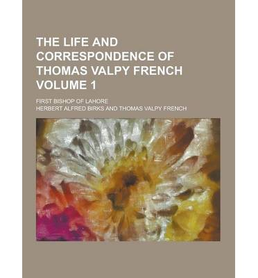 The Life and Correspondence of Thomas Valpy French; First Bishop of Lahore Volume 1