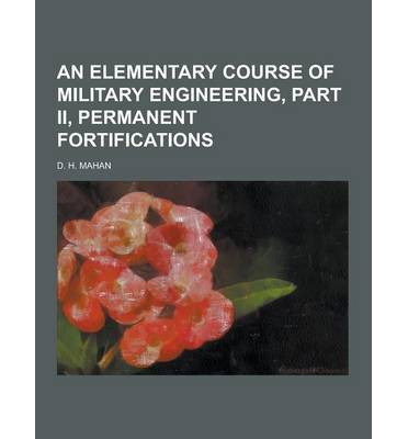 An Elementary Course of Military Engineering, Part II, Permanent Fortifications
