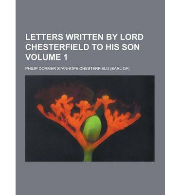 lord chesterfields letter to his son essay Lord chesterfield's letter to his son essay example, the  lord chesterfields letters to read the letters and about lord chesterfield in the lord.