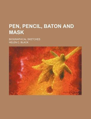 Pen, Pencil, Baton and Mask; Biographical Sketches