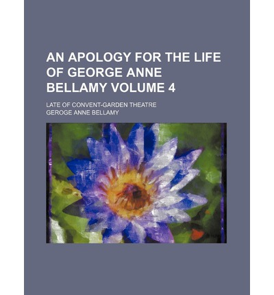 An Apology for the Life of George Anne Bellamy Volume 4; Late of Convent-Garden Theatre