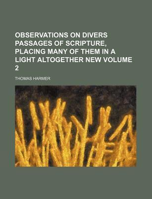 Observations on Divers Passages of Scripture, Placing Many of Them in a Light Altogether New Volume 2