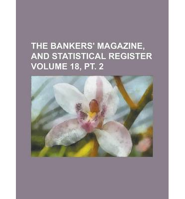 The Bankers' Magazine, and Statistical Register Volume 18, PT. 2