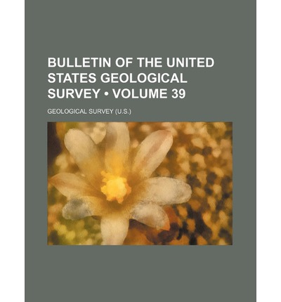 Bulletin of the United States Geological Survey (Volume 39 )