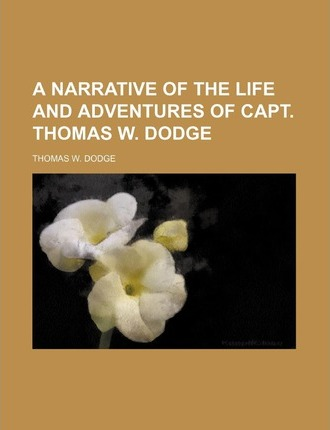 A Narrative of the Life and Adventures of Capt. Thomas W. Dodge