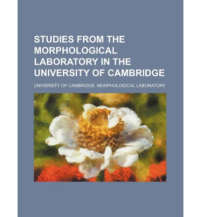 Studies from the Morphological Laboratory in the University of Cambridge (Volume 4)