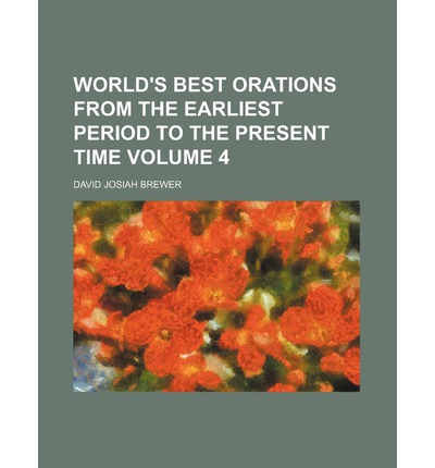 World's Best Orations from the Earliest Period to the Present Time Volume 4