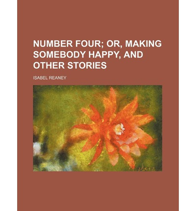 Number Four; Or, Making Somebody Happy, and Other Stories