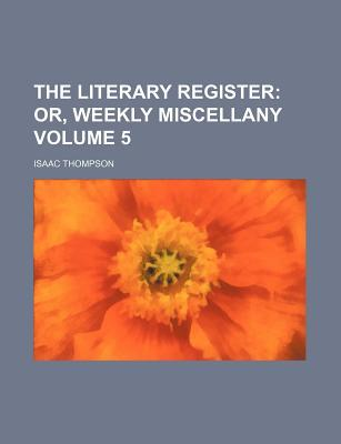 The Literary Register Volume 5; Or, Weekly Miscellany