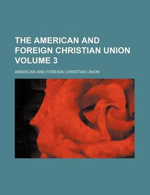 The American and Foreign Christian Union Volume 3