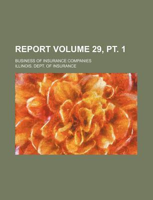 Report Volume 29, PT. 1; Business of Insurance Companies