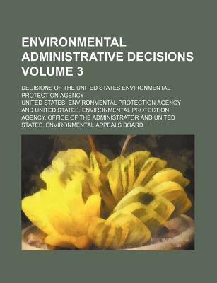 Environmental Administrative Decisions Volume 3; Decisions of the United States Environmental Protection Agency
