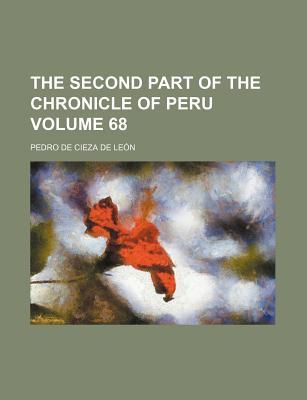 The Second Part of the Chronicle of Peru Volume 68
